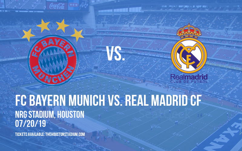 International Champions Cup: FC Bayern Munich vs. Real Madrid CF at NRG Stadium